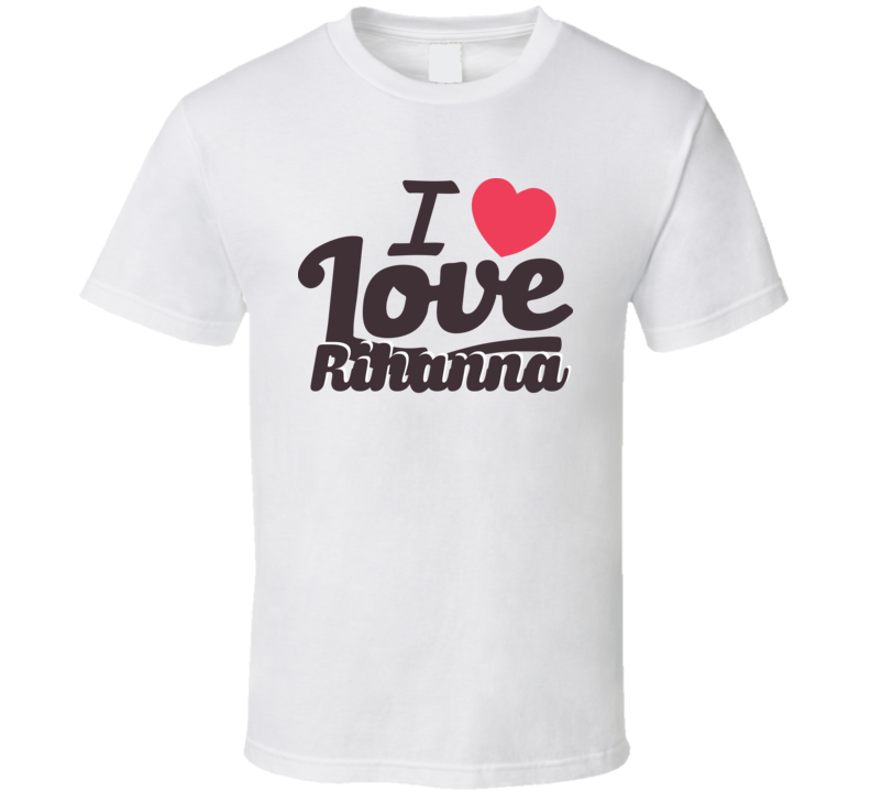 Rihanna I Love Boyfriend Girlfriend First Name Cool Valentines T Shirt