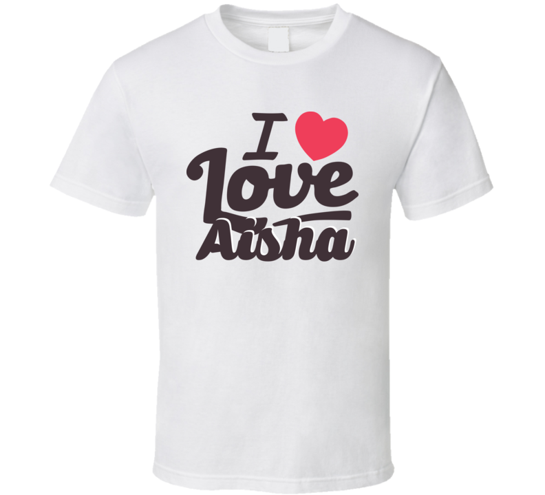 Aisha I Love Boyfriend Girlfriend First Name Cool Valentines T Shirt