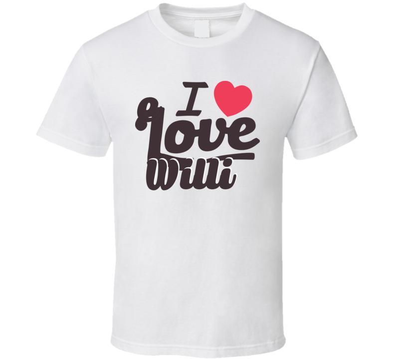 Willie I Love Boyfriend Girlfriend First Name Cool Valentines T Shirt