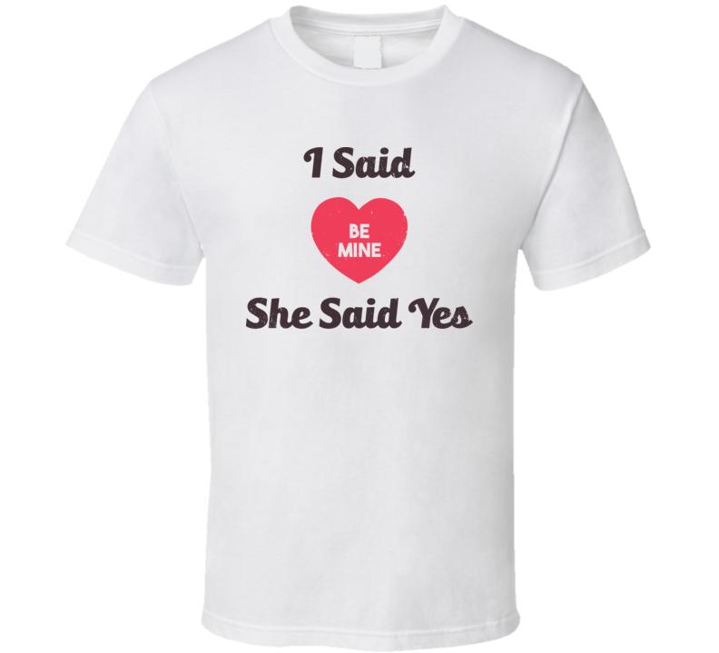 I Said Be Mine She Said Yes Funny Valentine's Marrieg Engaged T Shirt