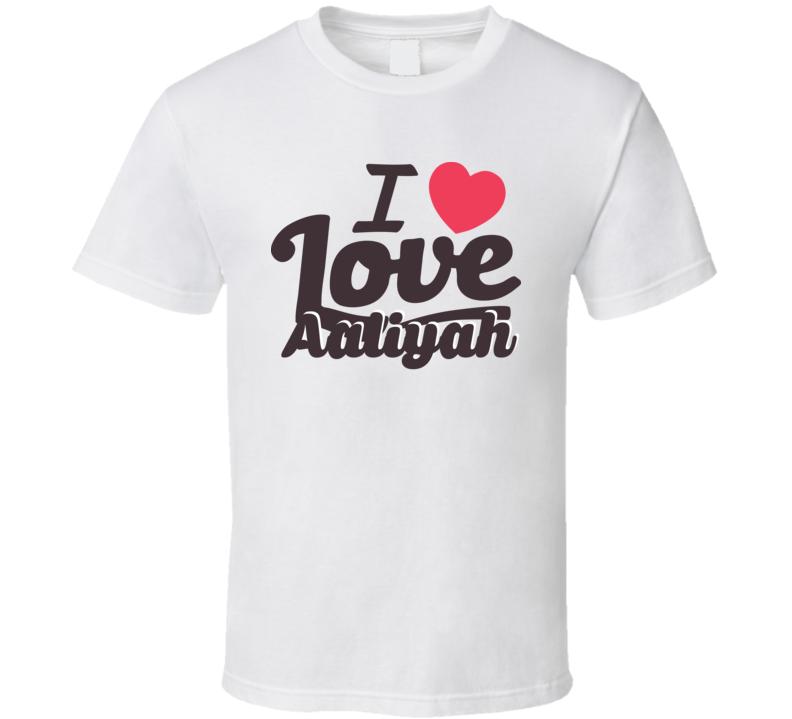 Aaliyah I Love Boyfriend Girlfriend First Name Cool Valentines T Shirt