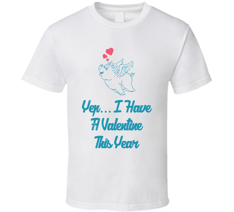 Yep I Have A Valentine's This Year Funny Love Heart Worn Look T Shirt