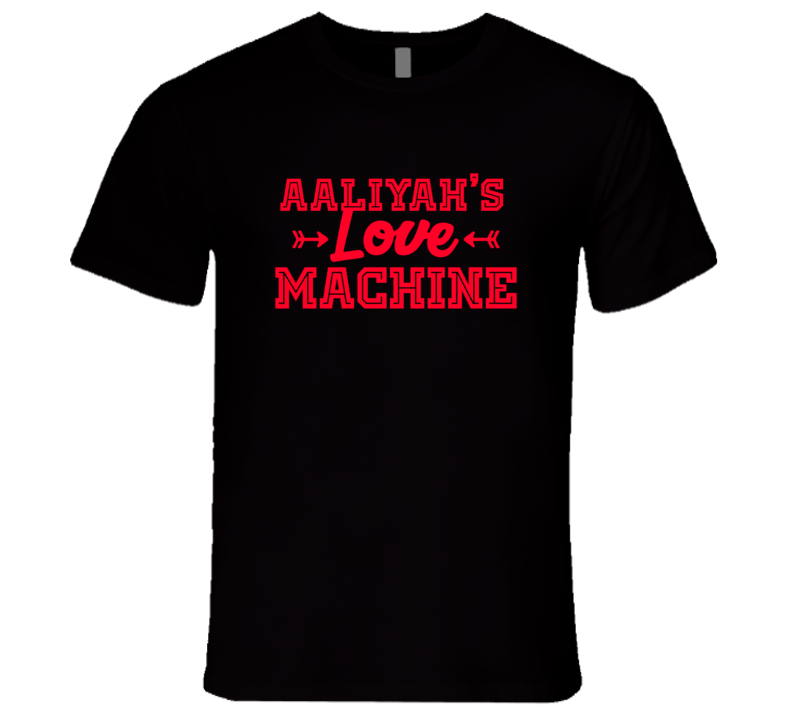 Aaliyah Love Machine Funny First Name Valentine Gift T Shirt