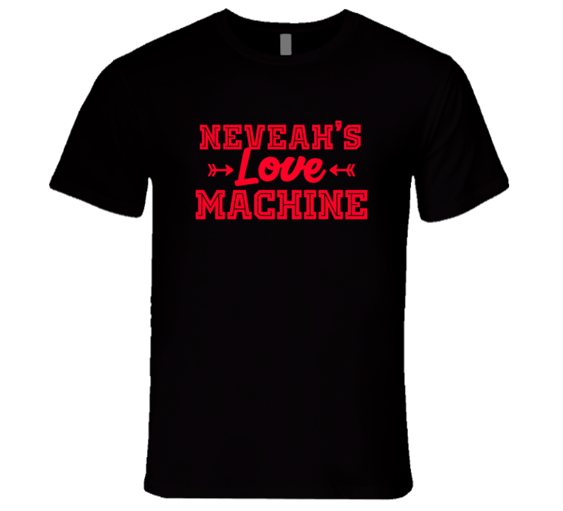 Neveah Love Machine Funny First Name Valentine Gift T Shirt