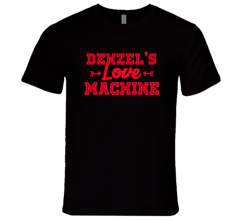 Denzel Love Machine Funny First Name Valentine Gift T Shirt