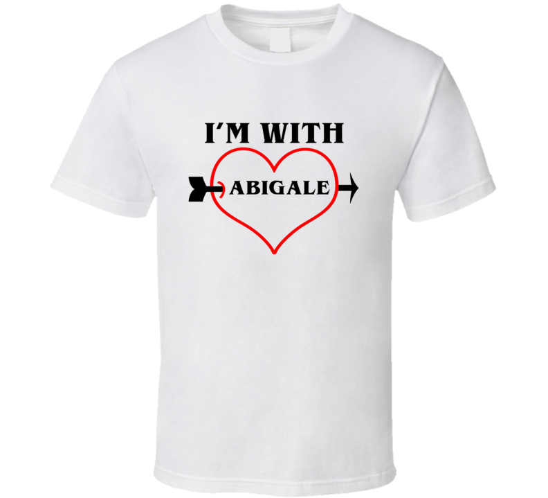 Im With Abigale Arrow Through Heart Valentines Day Lovers T Shirt