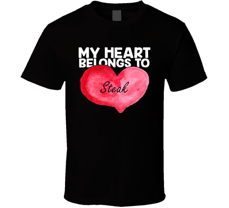 My Heart Belongs To Steak Valentines Day T Shirt