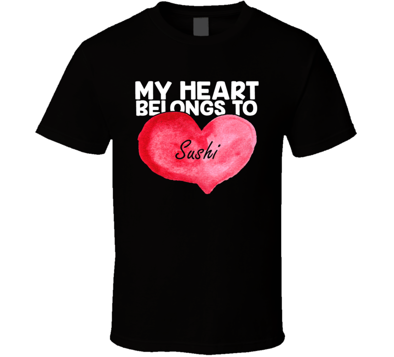 My Heart Belongs To Sushi Valentines Day T Shirt