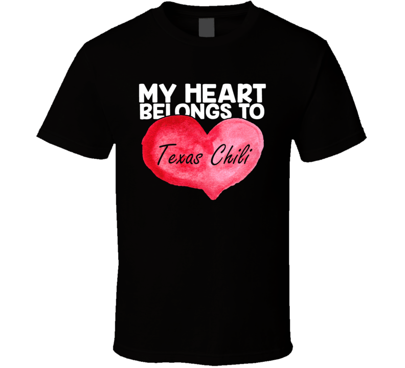 My Heart Belongs To Texas Chili Valentines Day T Shirt