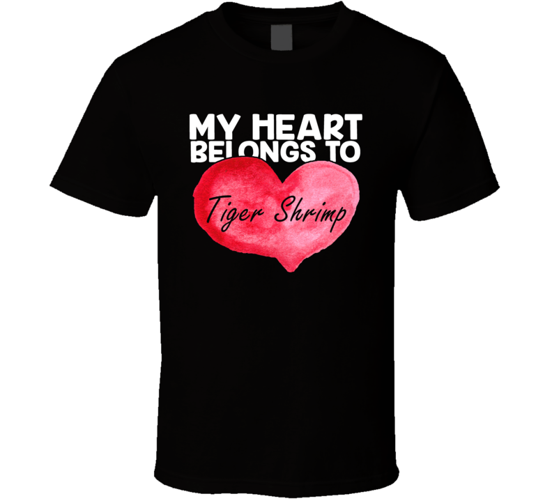 My Heart Belongs To Tiger Shrimp Valentines Day T Shirt