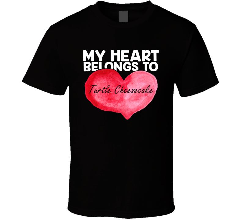 My Heart Belongs To Turtle Cheesecake Valentines Day T Shirt