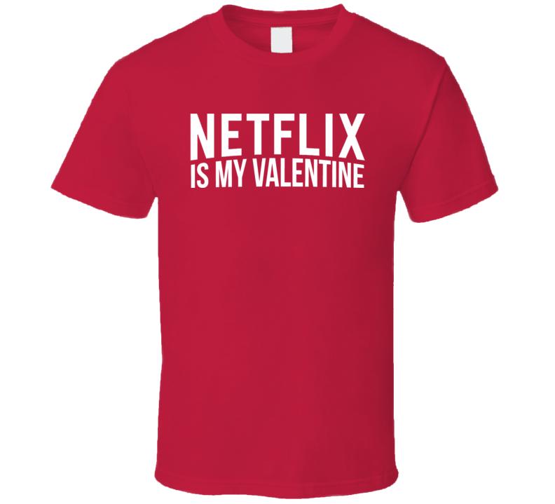 Netflix Is My Valentine Funny Movie Night T Shirt