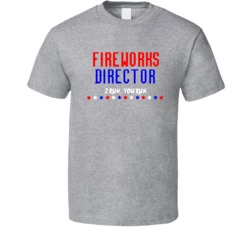 Fireworks Director I Run You Run Funny T Shirt Tee July 4th