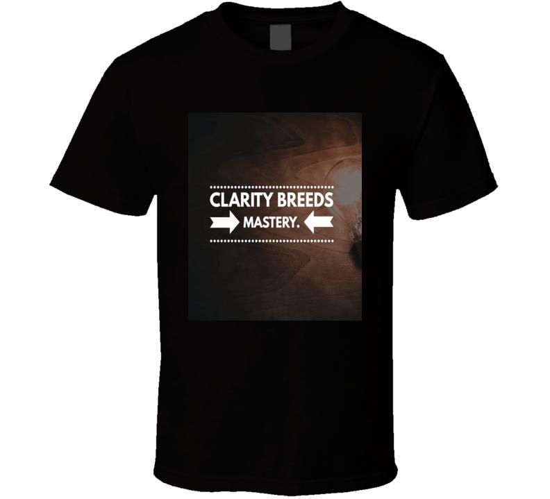 clarity breeds mastery T-Shirt