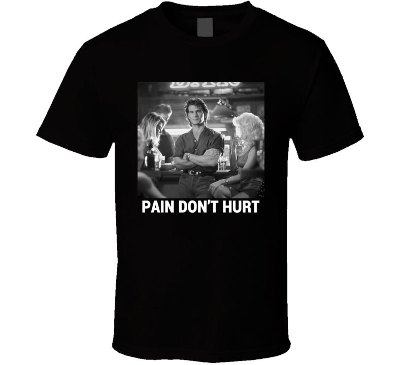 Pain Don't Hurt Patrick Swayze Roadhouse movie t-shirts T Shirt