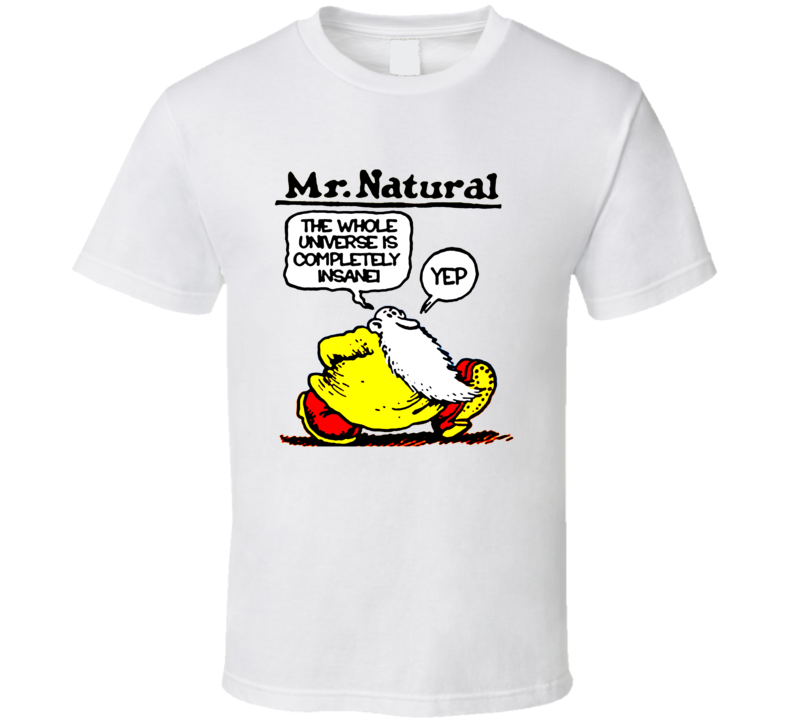 Mr. Natural Robert Crumb The Whole Universe is Completely Insane Retro Comic T Shirt