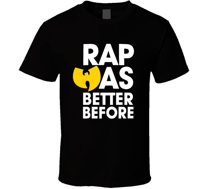 WuTang Clan Rap Was Better Before Hip Hop Rap T Shirt