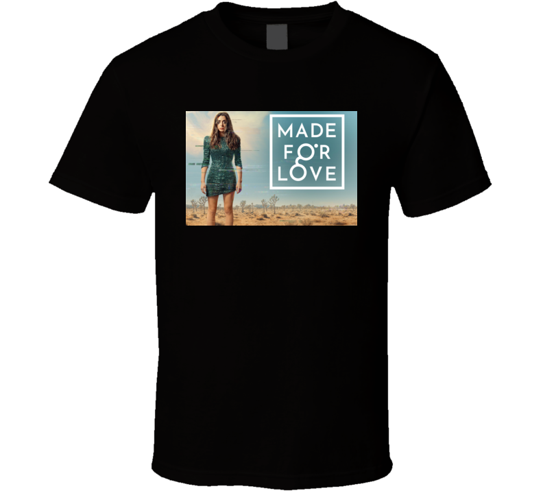 Made For Love T Shirt