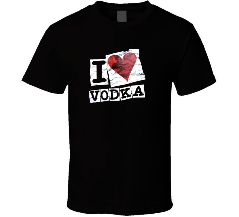 I  Love Vodka Drinking Party Tshirt