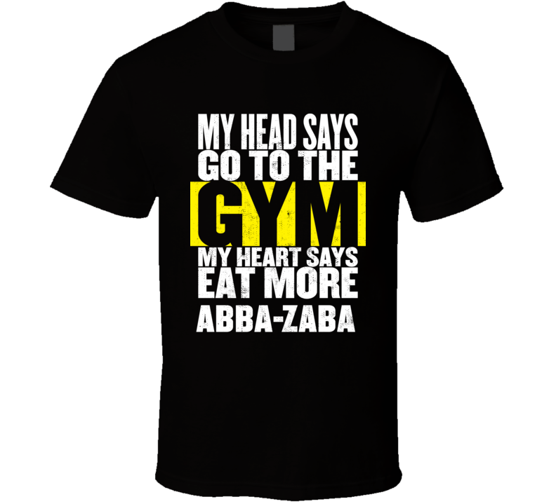 My Heart Says Eat More Abba Zaba Funny Food Gym T Shirt