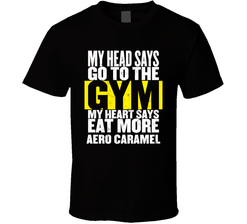 My Heart Says Eat More Aero Caramel Funny Food Gym T Shirt