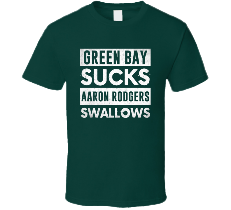 Green Bay Sucks Aaron Rodgers Swallows Funny Football Hater Fan T Shirt