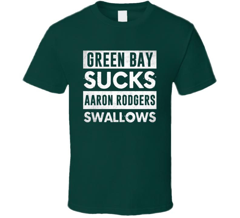 Green Bay Sucks Aaron Rodgers Swallows Funny Football Hater Fan T Shirt