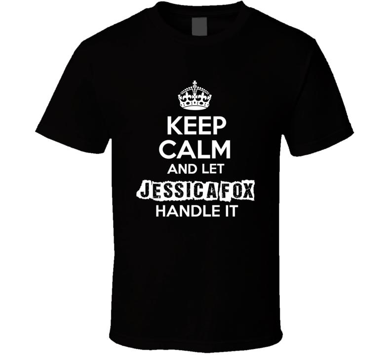 Jessica Fox Keep Calm Let Handle It Actor Soap Opera T Shirt