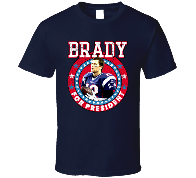 Tom Brady For President New England Football Quarterback Player Fan T Shirt