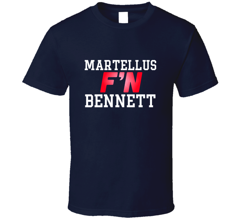 Martellus F'N Bennett New England Football Funny Player T Shirt