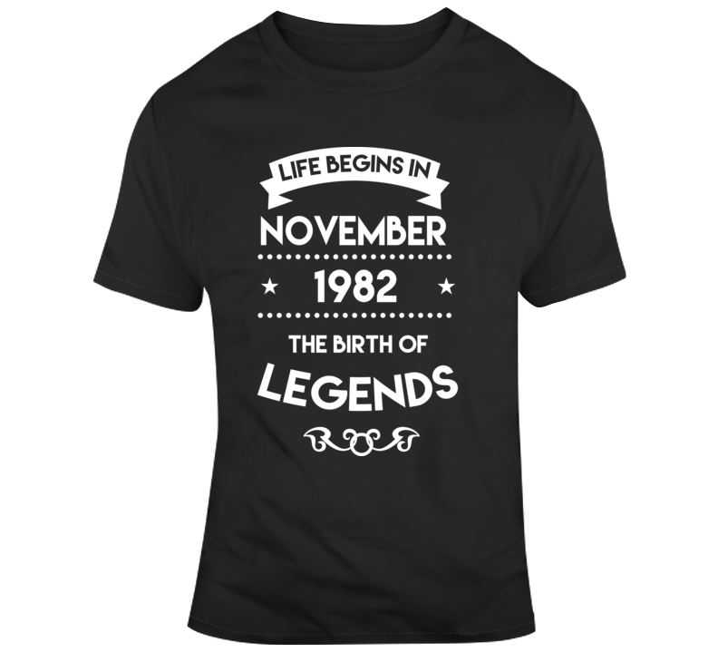 Life Begins In November 1982 The Birth Of Legends Funny Birth Year Birthday Personalized T Shirt