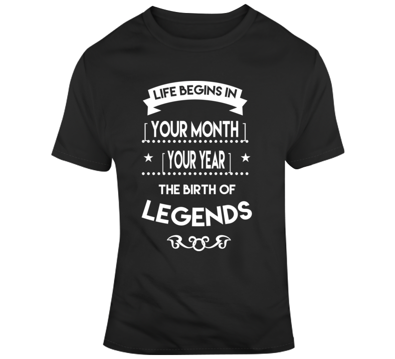 Life Begins In Your Month Your Year The Birth Of Legends Funny Birth Year Birthday Personalized T Shirt