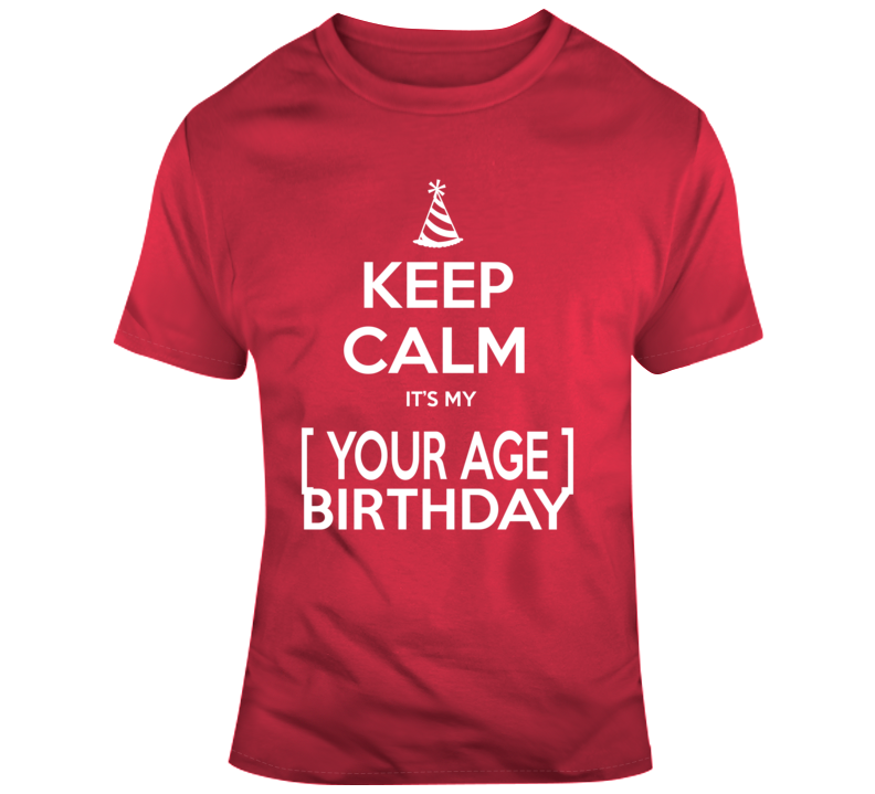 Keep Calm Its My Your Age Birthday Birthday Birth Year Personalized T Shirt