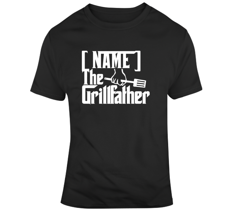Personalized Enter Your Name The Grillfather Custom Name Parody Father's Day T Shirt
