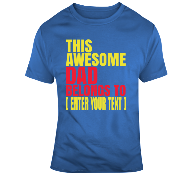Personalized This Awesome Dad Belongs To Enter Your Text Custom Name Parody Father's Day T Shirt