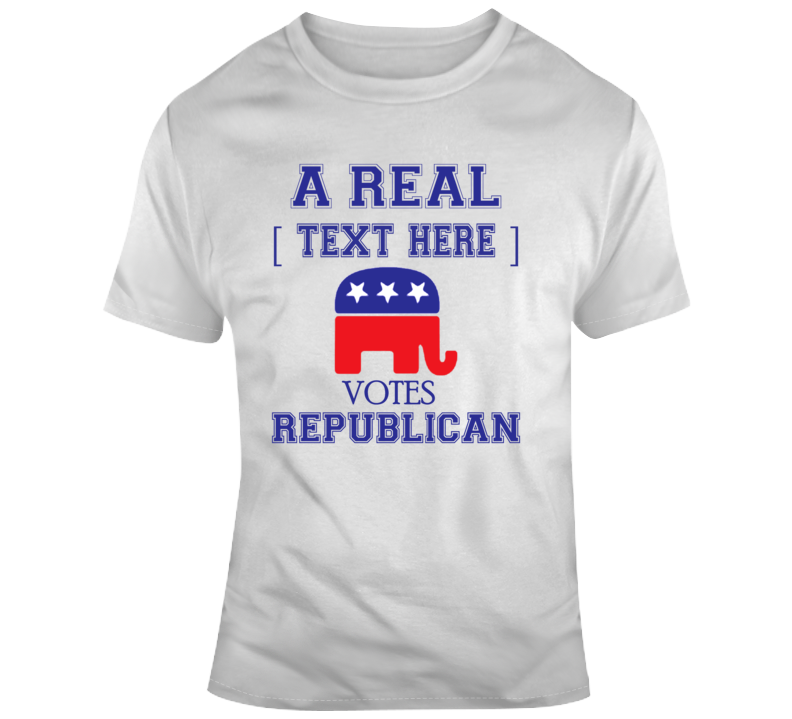 Personalized A Real Enter Your Text Here Votes Republican Job Occupation Custom Name T Shirt