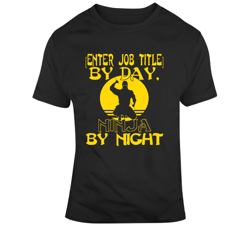 Personalized Enter Job Title By Day Ninja By Night Custom Job Career T Shirt