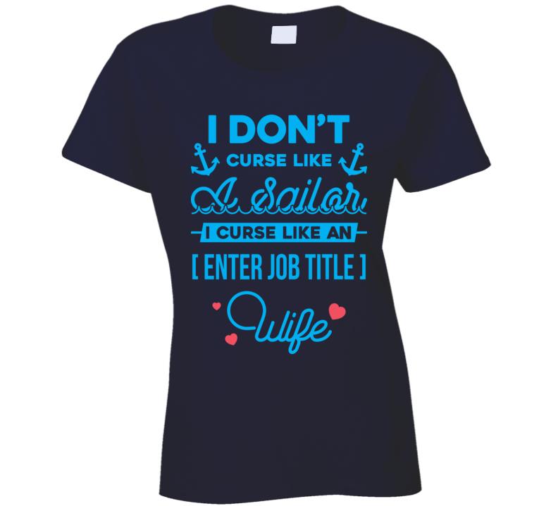 Personalized I Don't Care Like A Sailor I Curse Like An Enter Job Title Wife Custom Job Career Ladies T Shirt
