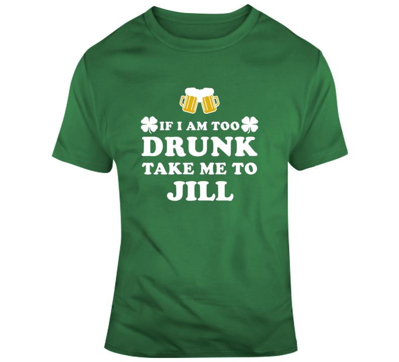 If I Am Too Drunk Take Me To Jill Funny Name Custom T Shirt