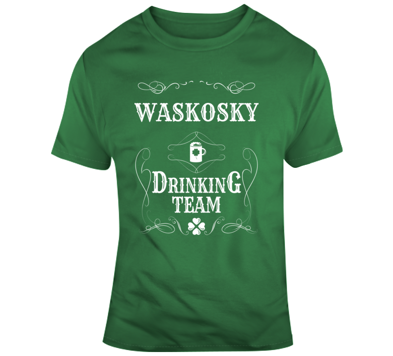 Waskosky Drinking Team St Patricks Day Name Custom T Shirt