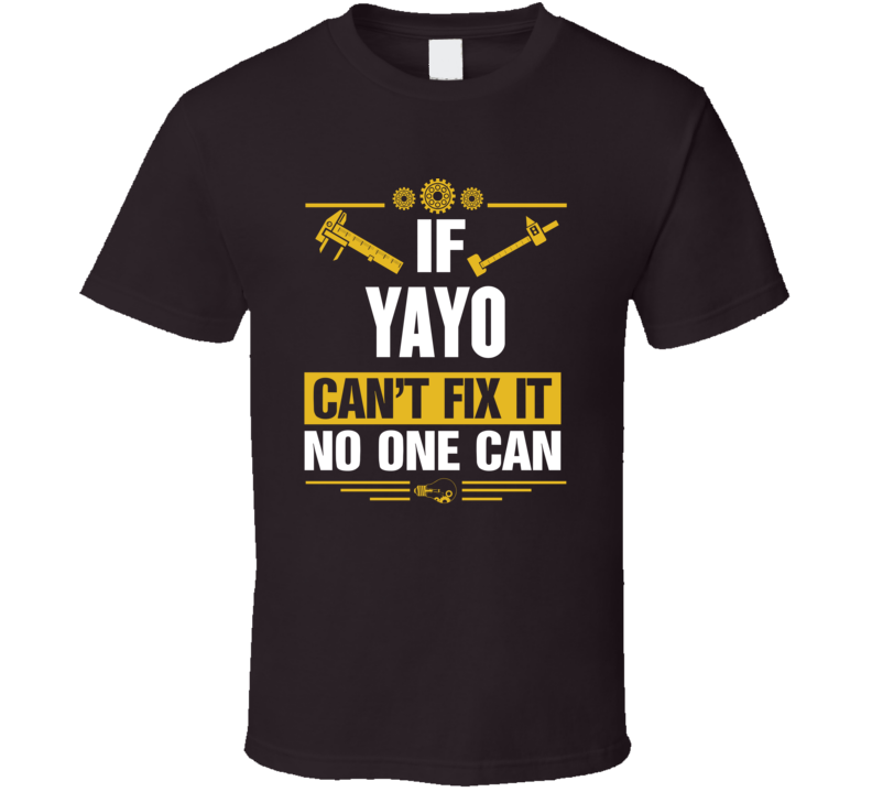 If Yayo Can't Fix It No One Can T Shirt