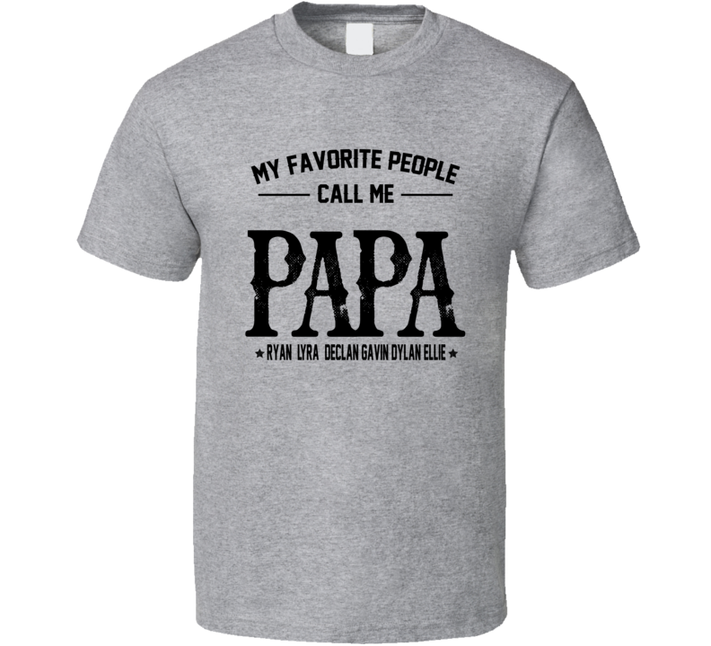 My Favorite People Call Me Papa Ryan  Lyra  Declan Gavin Dylan Ellie T Shirt