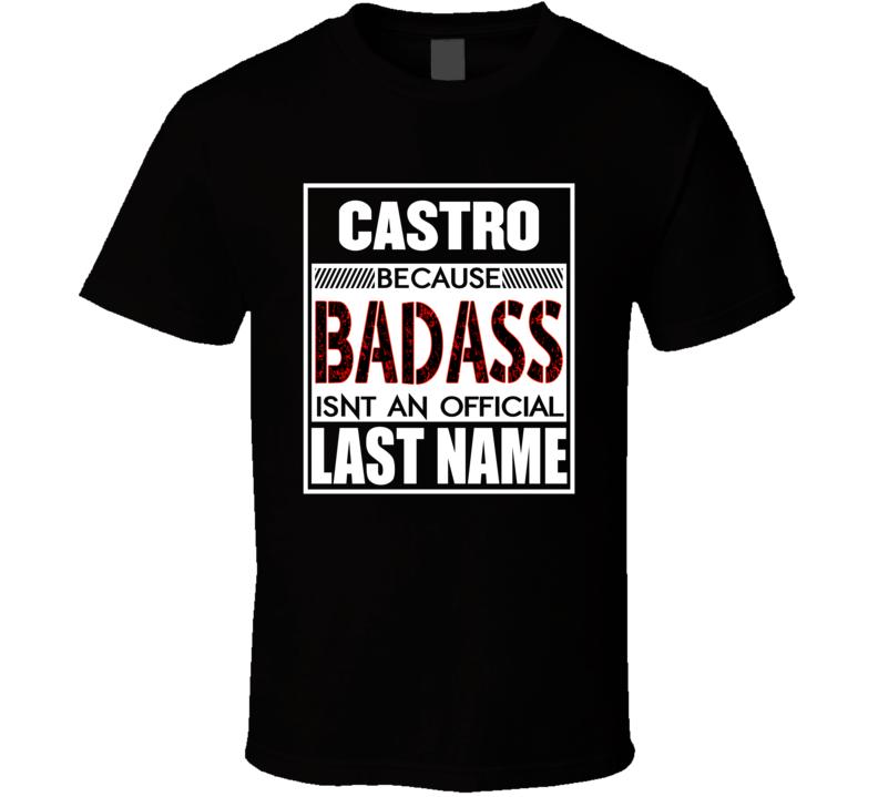 Badass Castro Isn't An Official Last Name T Shirt