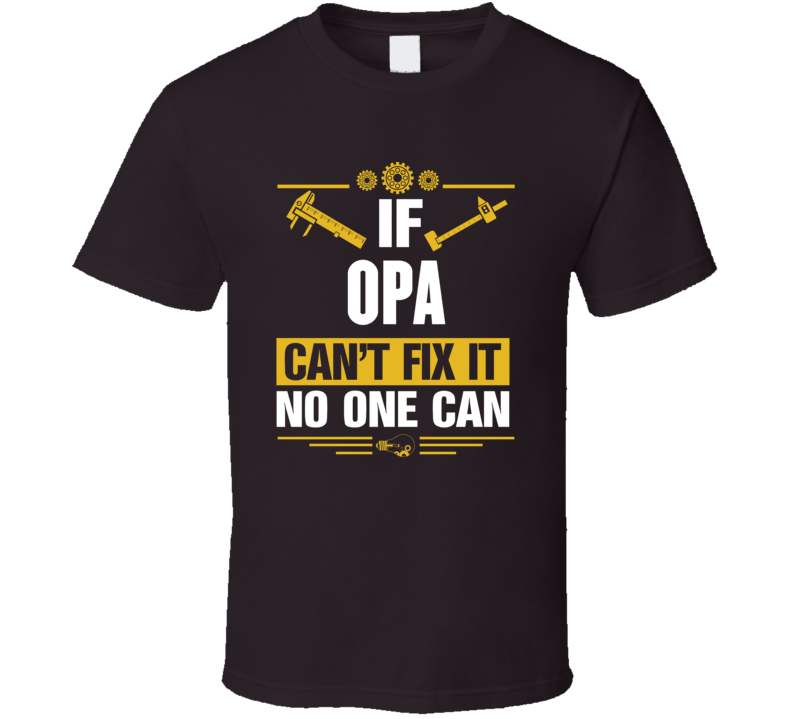 If Opa Can't Fix It No One Can T Shirt