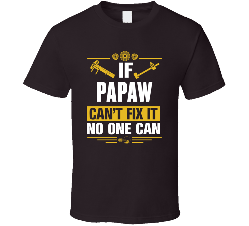 If Papaw Can't Fix It No One Can T Shirt