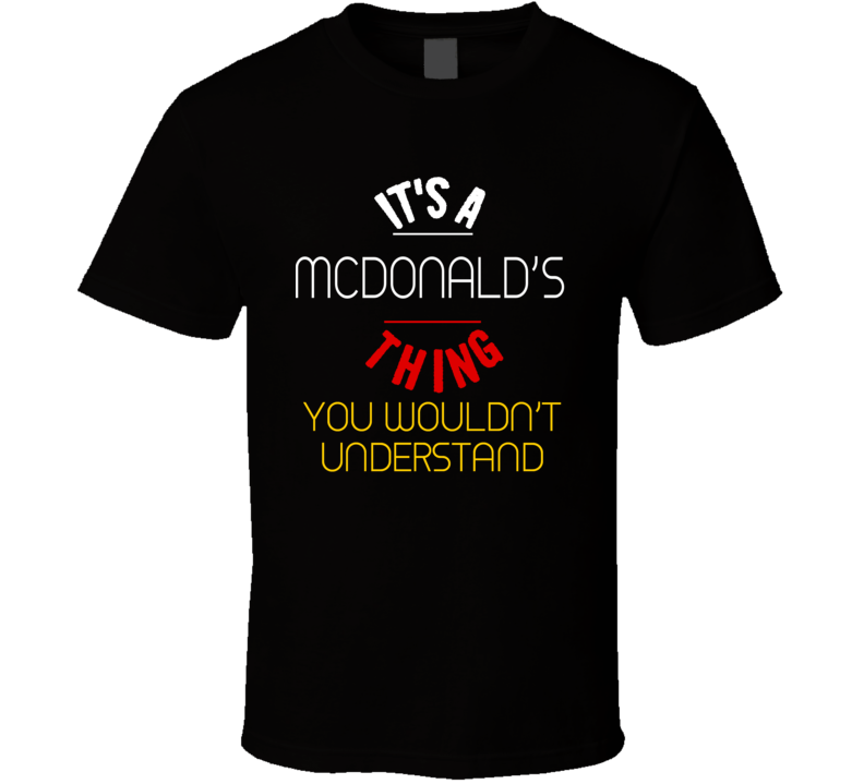 It's A Mcdonald's Thing You Wouldn't Understand T Shirt