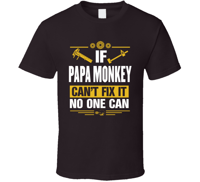 If Papa Monkey Can't Fix It No One Can T Shirt