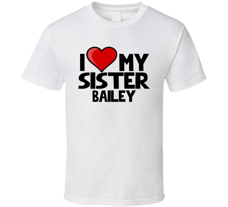 I Love My Sister Bailey T Shirt