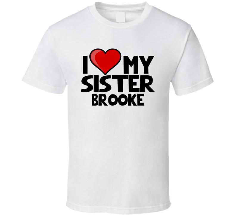 I Love My Sister Brooke T Shirt