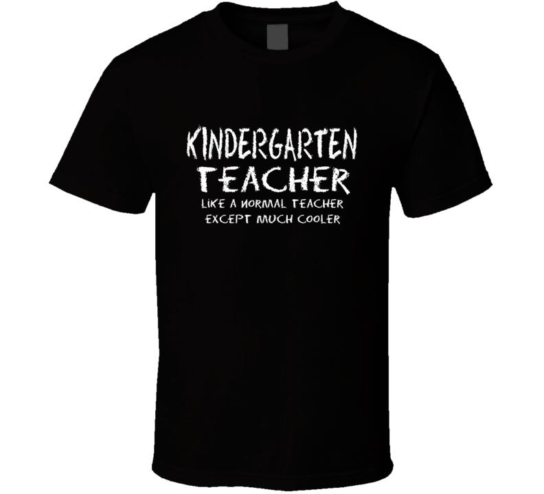 Kindergarten Teacher Normal Much Cooler T Shirt